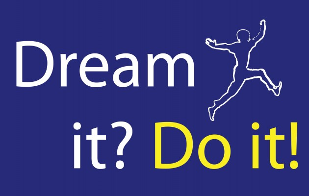 Dream it? Do it !