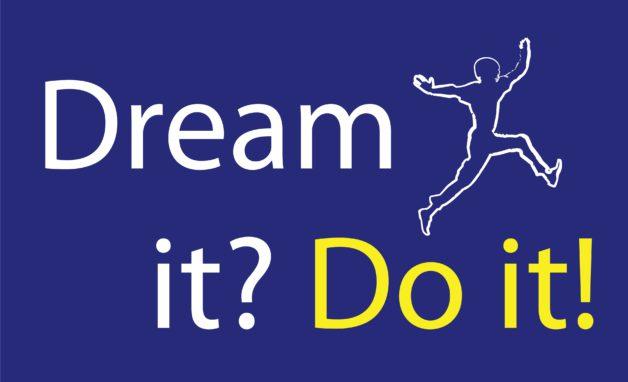 Dream it ? Do it!
